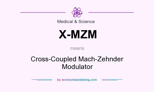 What does X-MZM mean? It stands for Cross-Coupled Mach-Zehnder Modulator