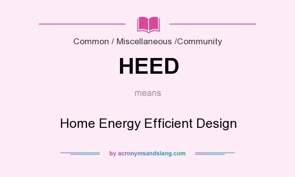 What does HEED mean? It stands for Home Energy Efficient Design
