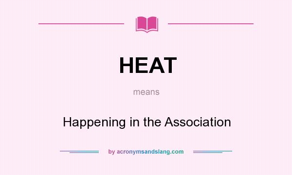 What does HEAT mean? It stands for Happening in the Association
