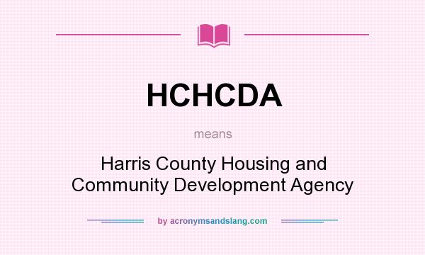 What does HCHCDA mean? It stands for Harris County Housing and Community Development Agency