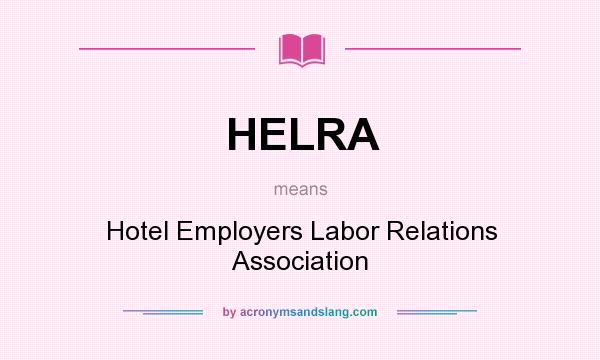 What does HELRA mean? It stands for Hotel Employers Labor Relations Association