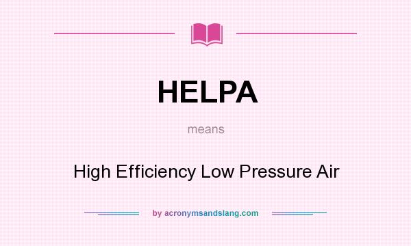 What does HELPA mean? It stands for High Efficiency Low Pressure Air