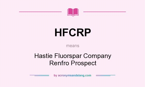 What does HFCRP mean? It stands for Hastie Fluorspar Company Renfro Prospect