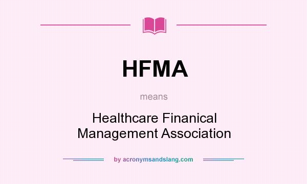What does HFMA mean? It stands for Healthcare Finanical Management Association