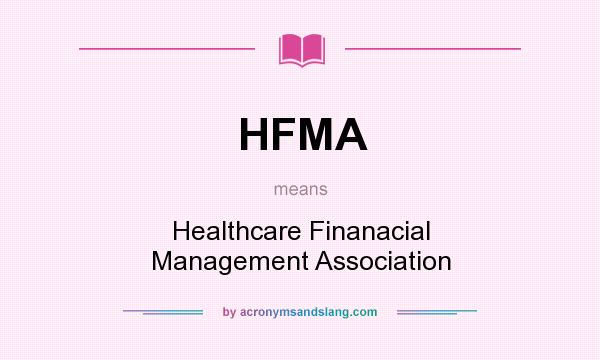 What does HFMA mean? It stands for Healthcare Finanacial Management Association