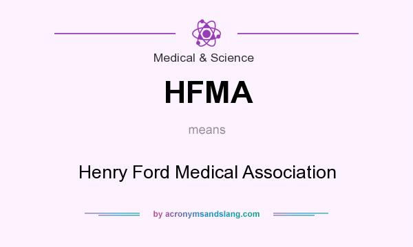 What does HFMA mean? It stands for Henry Ford Medical Association
