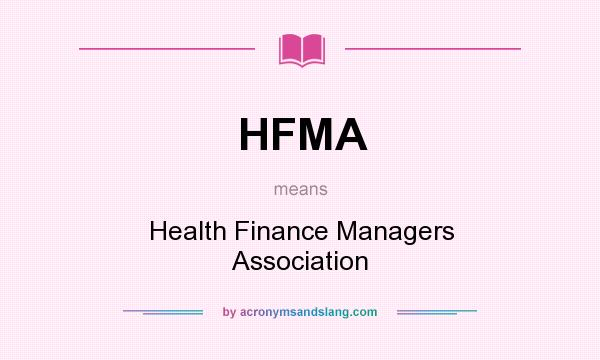 What does HFMA mean? It stands for Health Finance Managers Association