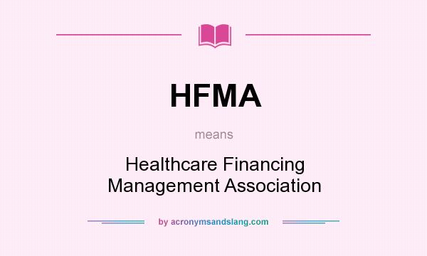 What does HFMA mean? It stands for Healthcare Financing Management Association