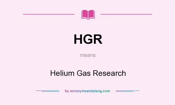 What does HGR mean? It stands for Helium Gas Research