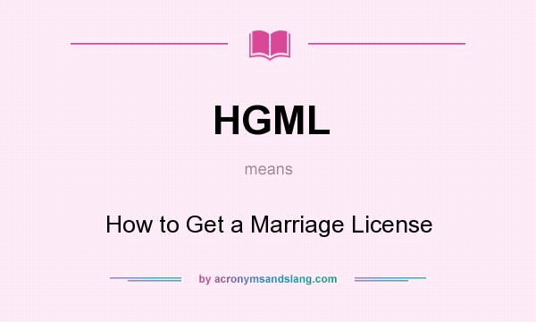 What does HGML mean? It stands for How to Get a Marriage License