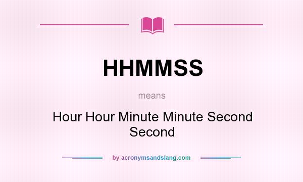 What does HHMMSS mean? It stands for Hour Hour Minute Minute Second Second