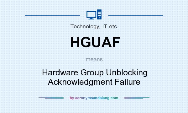 What does HGUAF mean? It stands for Hardware Group Unblocking Acknowledgment Failure