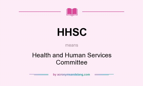 What does HHSC mean? It stands for Health and Human Services Committee