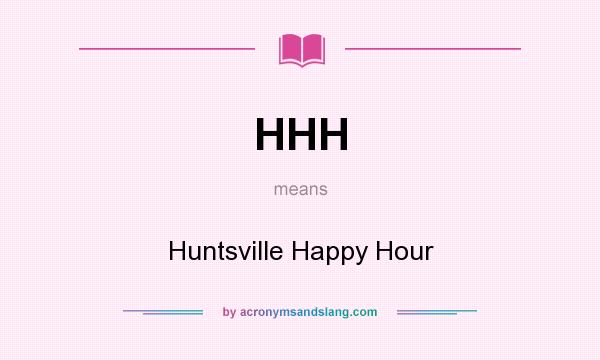 What does HHH mean? It stands for Huntsville Happy Hour
