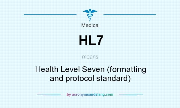 What does HL7 mean? It stands for Health Level Seven (formatting and protocol standard)