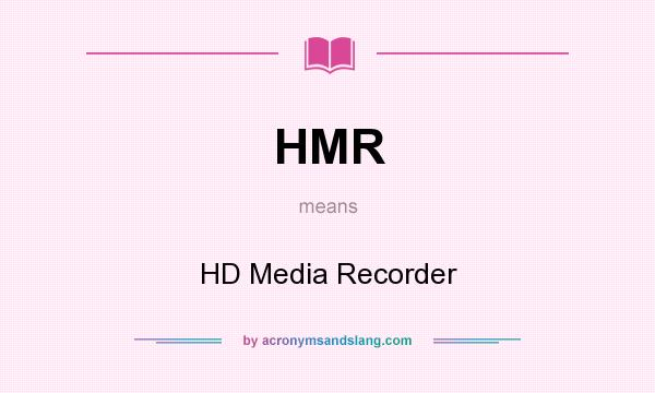 What does HMR mean? It stands for HD Media Recorder