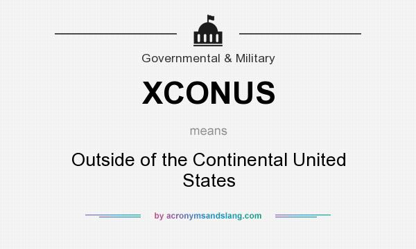 What does XCONUS mean? It stands for Outside of the Continental United States