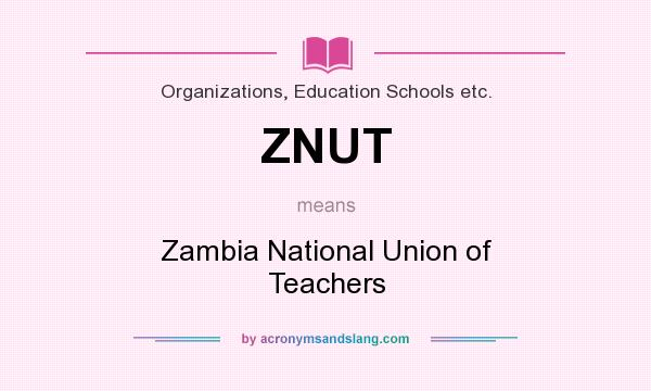 What does ZNUT mean? It stands for Zambia National Union of Teachers