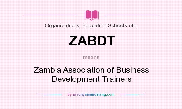 What does ZABDT mean? It stands for Zambia Association of Business Development Trainers