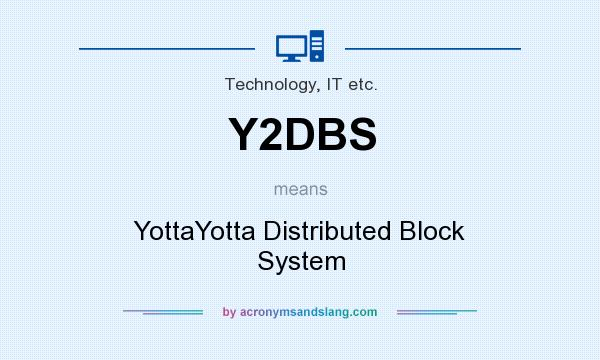 What does Y2DBS mean? It stands for YottaYotta Distributed Block System