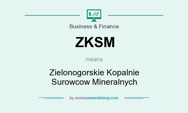What does ZKSM mean? It stands for Zielonogorskie Kopalnie Surowcow Mineralnych