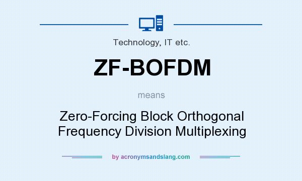 What does ZF-BOFDM mean? It stands for Zero-Forcing Block Orthogonal Frequency Division Multiplexing