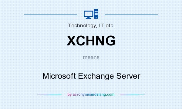 What does XCHNG mean? It stands for Microsoft Exchange Server
