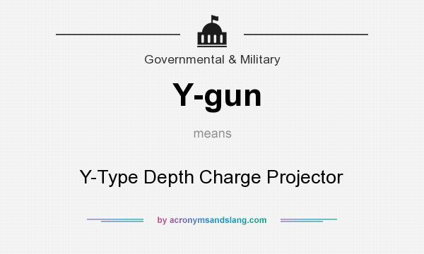 What does Y-gun mean? It stands for Y-Type Depth Charge Projector