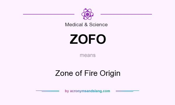 What does ZOFO mean? It stands for Zone of Fire Origin