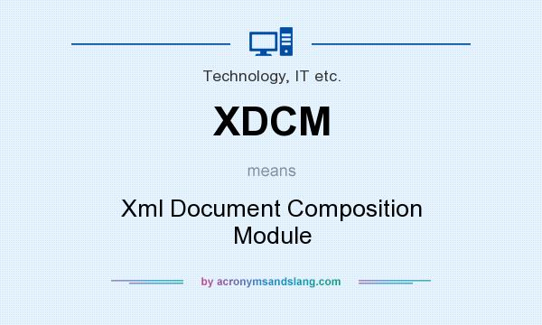 What does XDCM mean? It stands for Xml Document Composition Module
