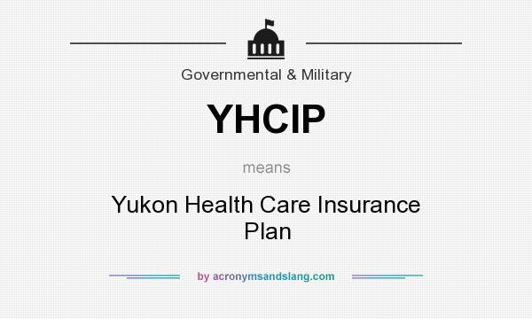 What does YHCIP mean? It stands for Yukon Health Care Insurance Plan