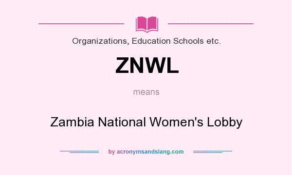 What does ZNWL mean? It stands for Zambia National Women`s Lobby