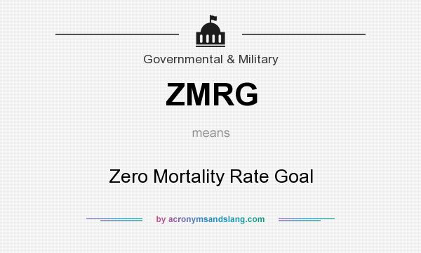 What does ZMRG mean? It stands for Zero Mortality Rate Goal