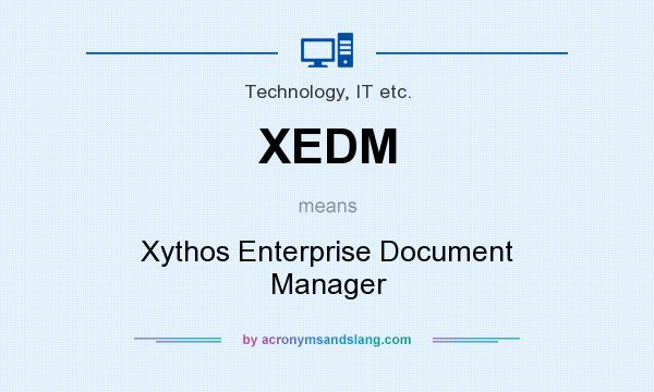 What does XEDM mean? It stands for Xythos Enterprise Document Manager