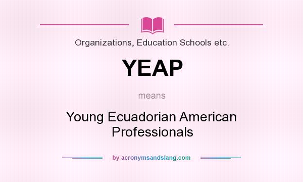 What does YEAP mean? It stands for Young Ecuadorian American Professionals