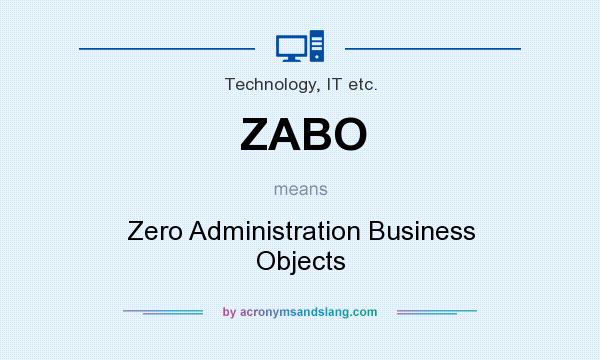 What does ZABO mean? It stands for Zero Administration Business Objects