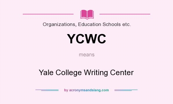 What does YCWC mean? It stands for Yale College Writing Center