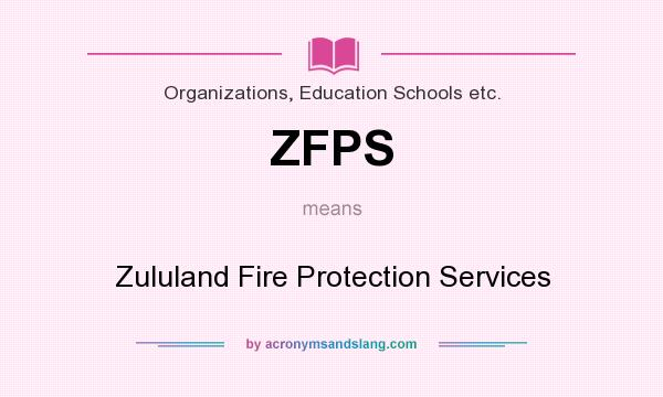 What does ZFPS mean? It stands for Zululand Fire Protection Services