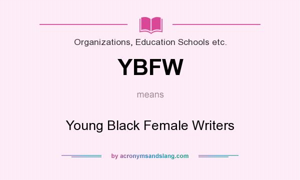 What does YBFW mean? It stands for Young Black Female Writers