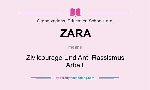 What does ZARA mean? It stands for Zivilcourage Und Anti-Rassismus Arbeit