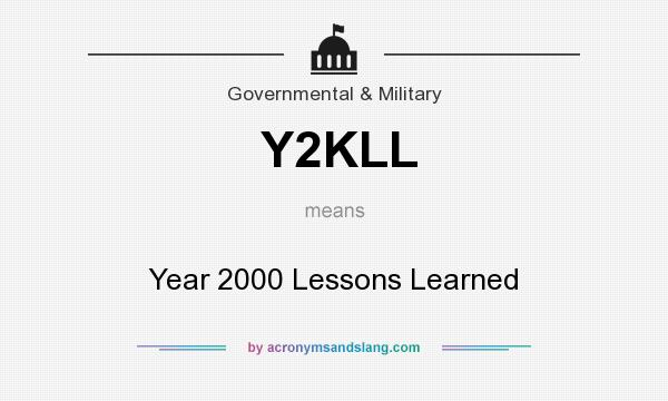 What does Y2KLL mean? It stands for Year 2000 Lessons Learned