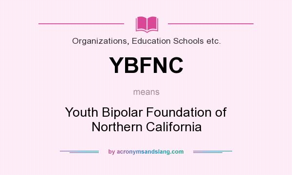 What does YBFNC mean? It stands for Youth Bipolar Foundation of Northern California