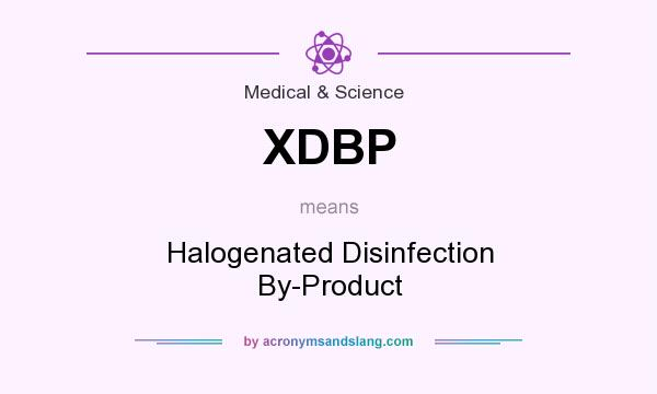 What does XDBP mean? It stands for Halogenated Disinfection By-Product