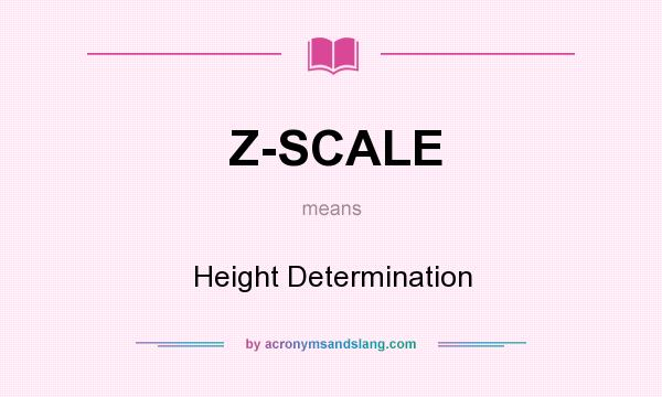 What does Z-SCALE mean? It stands for Height Determination