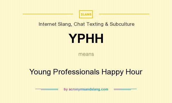 What does YPHH mean? It stands for Young Professionals Happy Hour
