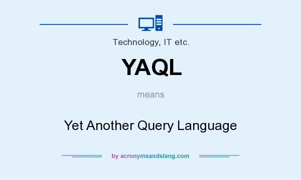 What does YAQL mean? It stands for Yet Another Query Language