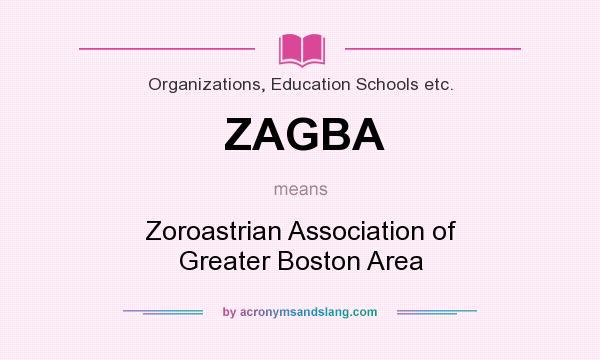 What does ZAGBA mean? It stands for Zoroastrian Association of Greater Boston Area