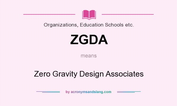 What does ZGDA mean? It stands for Zero Gravity Design Associates