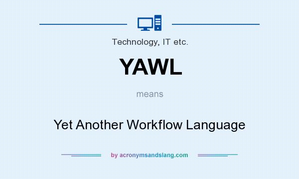 What does YAWL mean? It stands for Yet Another Workflow Language