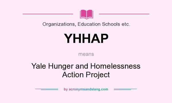 What does YHHAP mean? It stands for Yale Hunger and Homelessness Action Project
